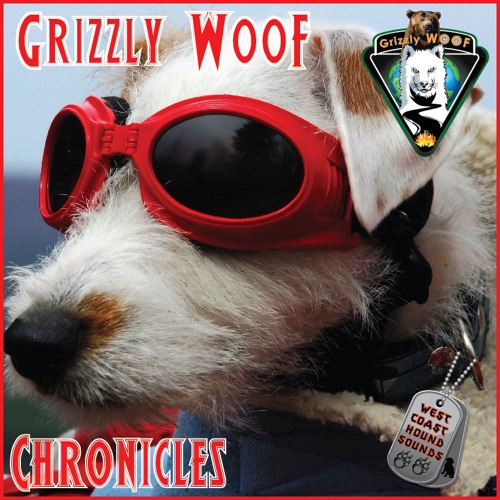 The Grizzly WooF Chronicles (West Coast Hound Sounds)