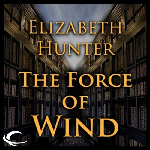 The Force of Wind: Elemental Mysteries, Book 3 by Elizabeth Hunter, Narrated by Dina Pearlman