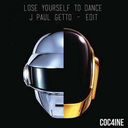Lose Yourself To Dance ( J Paul Getto Edit for Coc4ine ) FREE DOWNLOAD!