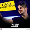 Caso Indefinido - Cristiano Araujo