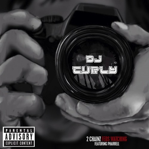 2 CHAINZ - Feds Watching (Feat. Pharrell DJ CURLY INTRO) *FREE DOWNLOAD*
