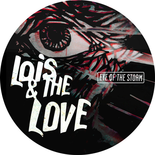 Lois & The Love - Eye Of The Storm