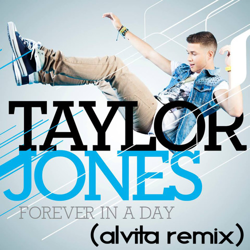 Taylor Jones - Forever in a day (Alvita Remix) (July 16)