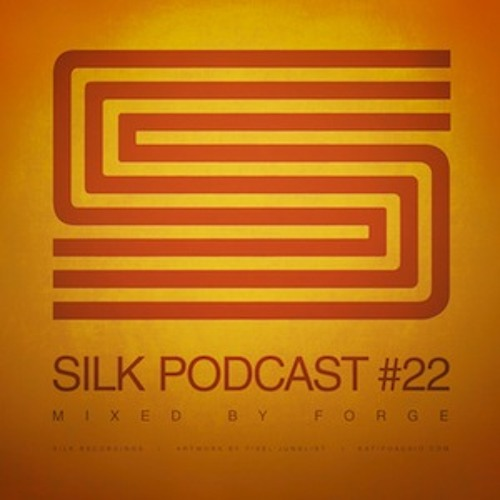 Silk Podcast Vol.22 - Mixed By Forge