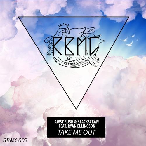 Awst Rush & BlackScrap! - Take Me Out ft. Ryan Ellingson (all mixes) ***RBMC003 out July 19th***