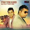 Pyar Tenu Kardi - Bally Gill Ft. Ranjit Rana