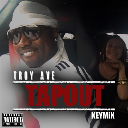 Troy Ave - TAP OUT #KEYMiX