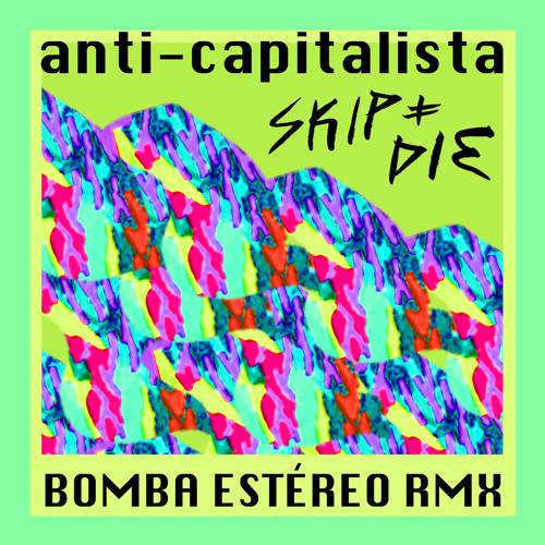 "SKIP&DIE - ""Anti-Capitalista (Bomba Estéreo turbinaremix by Símon Mejía)"""
