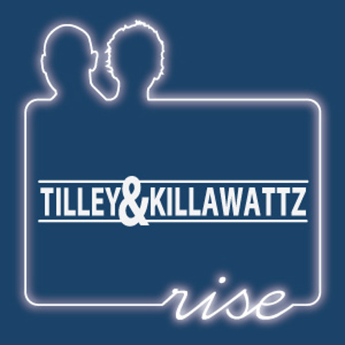Tilley and Killawattz - Rise (Original Mix)