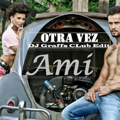 Ami - Otra Vez (DJ Graffs Club Edit)