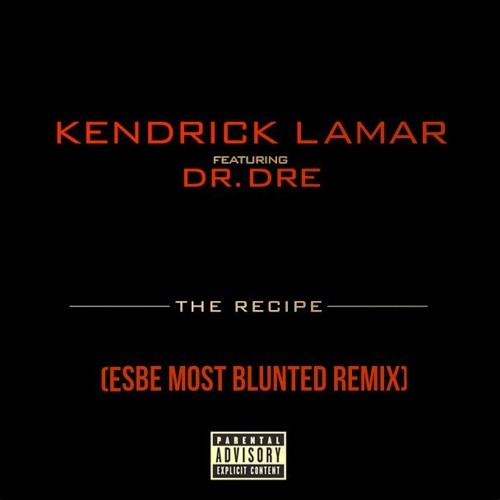 Kendrick Lamar - The Recipe Ft. Dr. Dre ( Esbe Most Blunted Remix)