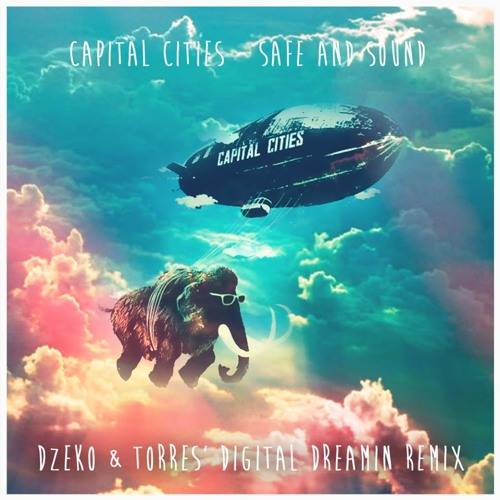 Capital Cities - Safe And Sound (Dzeko & Torres' Digital Dreamin Remix)