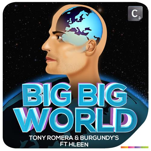 Tony Romera & Burgundy's Ft Hleen - Big Big World (Original Mix)