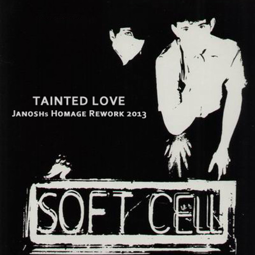 "Soft Cell ""Tainted Love"" (Janoshs Homage Rework 2013) *FREE DOWNLOAD*"