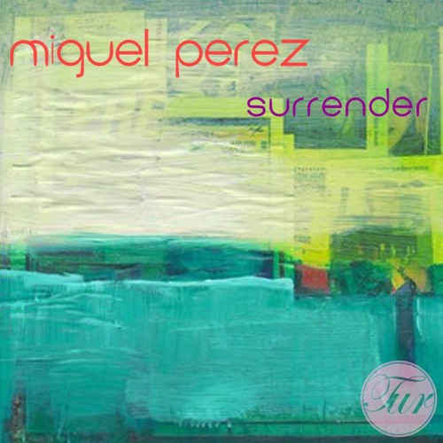 Miguel Pèrez - Surrender (Original Mix) Tech Up Recordings