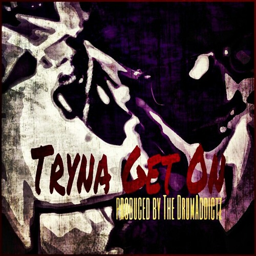The Gatlin -Tryna Get On- Produced By The DrumAddictz
