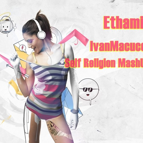 Ethamin (IvanMacucet Self Religion Mash Up-)TEASER