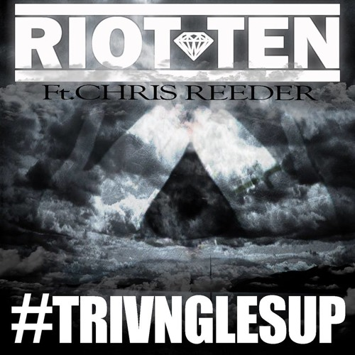 #TRIVNGLESUP by Riot Ten & Chris Reeder