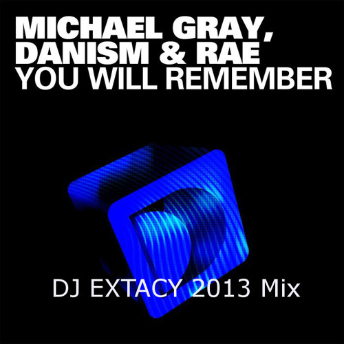 Michael Gray ft. Rae - You Will Remember (DJ EXTACY 2013 Mix)