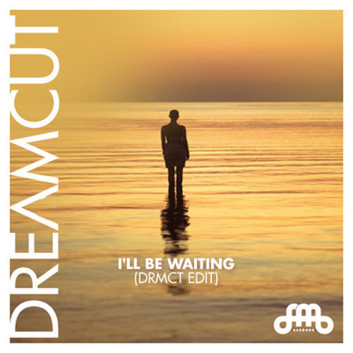 Ill Be Waiting (DRMCT Edit) - Dreamcut