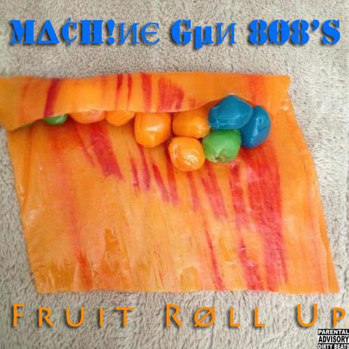 M∆¢H!ИЄ GµИ 8Ø8's - Fruit Røll Up