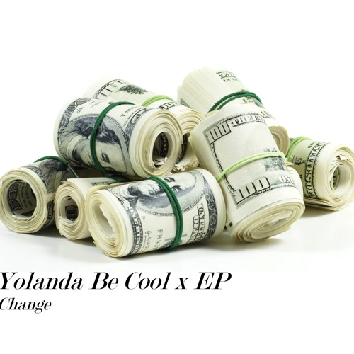 Yolanda Be Cool - Change (EP Edit)
