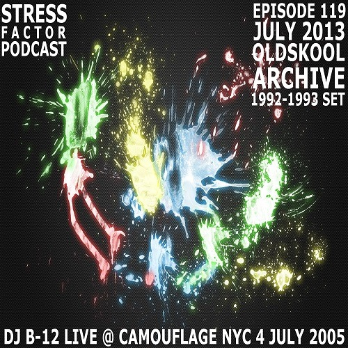 Stress Factor Podcast 119 - DJ B-12 Live @ Camouflage NYC July 4, 2005 (1992-1993 Oldskool Set)