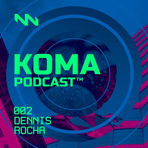 DENNIS ROCHA - KOMA PODCAST #002