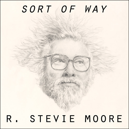 R. Stevie Moore  - Sort Of Way