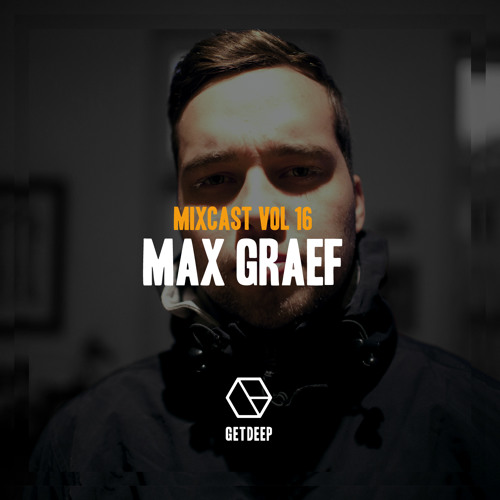 Get Deep Mixcast Vol 16 - Max Graef