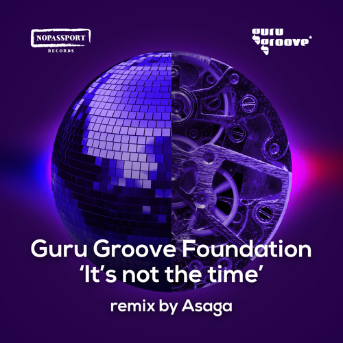 Guru Groove Foundation — It's Not The Time (Asaga Remix)