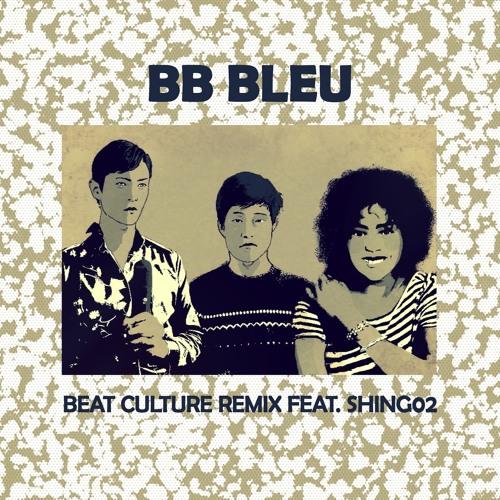 BB Bleu (Beat Culture Remix Ft. Shing02) - Demo Ver.