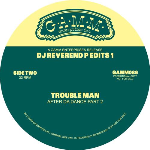 """Troubleman """"After Da Dance"""" (Dj Reverend P Edit - Part 1) - G.A.M.M 086"""