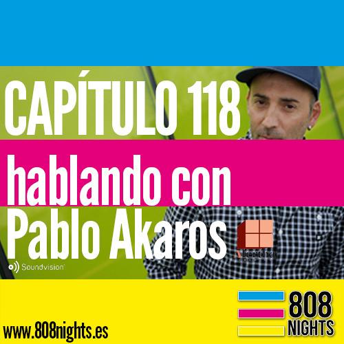 Capítulo 118, 808 Nights!!! Hablando con Pablo Akaros