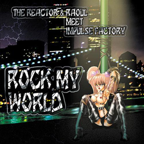 The Reactor & Raoul meet Impulse Factory - Rock my world (Traxtorm Records - TRAX9915)