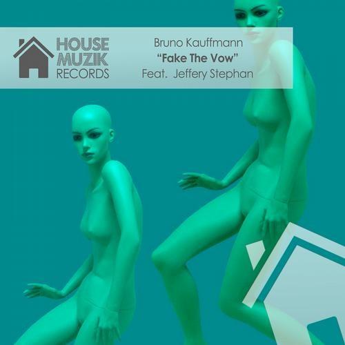 "BRUNO KAUFFMANN FEAT JEFFERY STEPHAN  ""FAKE THE VOW""  RADIO EDIT HOUSE MUZIK RECORDS 2013"