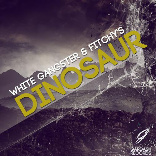 White Gangster & Fitchy's Sounds - Dinosaur (Original Mix)