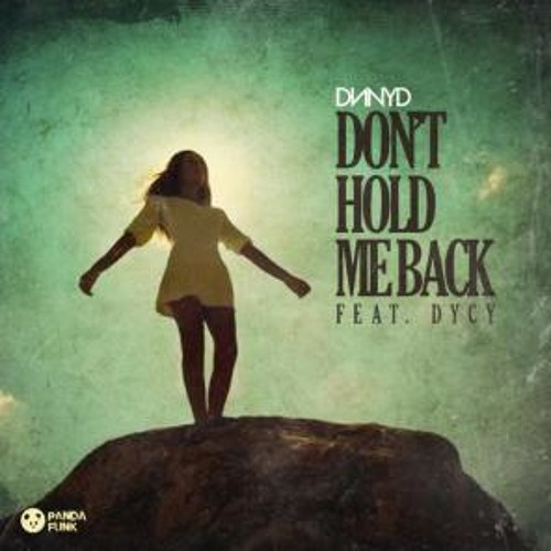 DNNYD Feat. Dycy - Dont Hold Me Back (Electro - Crazed Remix)