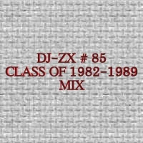 THE ZX FILES CLASS OF 1982-1989 MIX #85