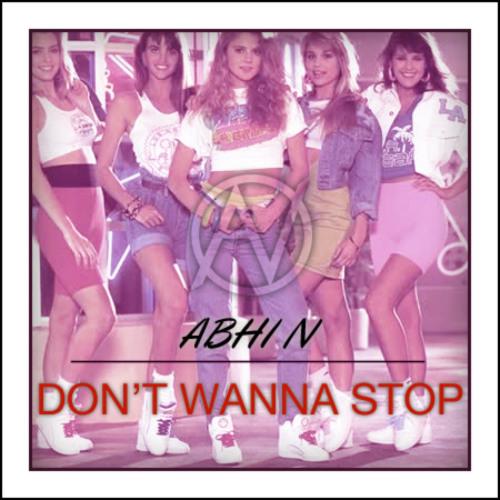 Abhi N - Don't Wanna Stop