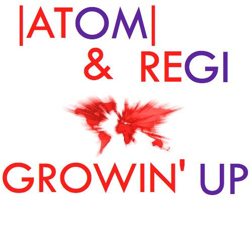  ATOM  & REGI  Growin' Up (Soundcloud Edit)