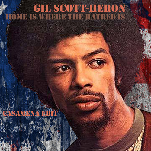 "Gil Scott Heron ""Home Is Where The Hatred Is (CASAMENA EDIT)"""