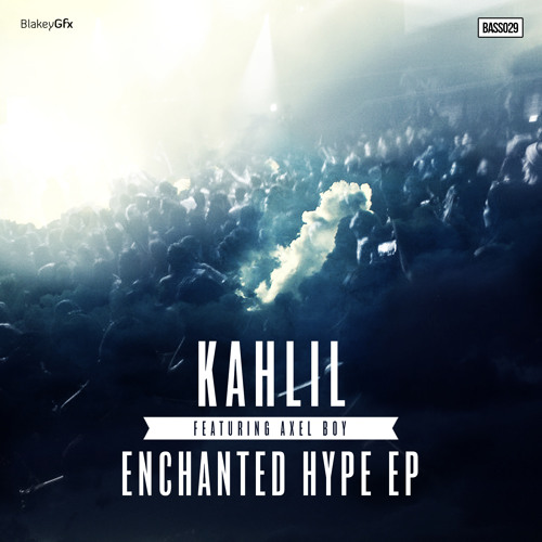 Kahlil (ft Axel Boy) - Enchanted Hype EP [OUT NOW!!!]