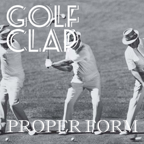Golf Clap - Proper Form - July 2013 Deep House Mix