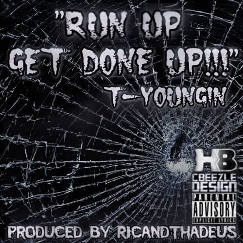 T-Youngin - Run Up & Get Done Up