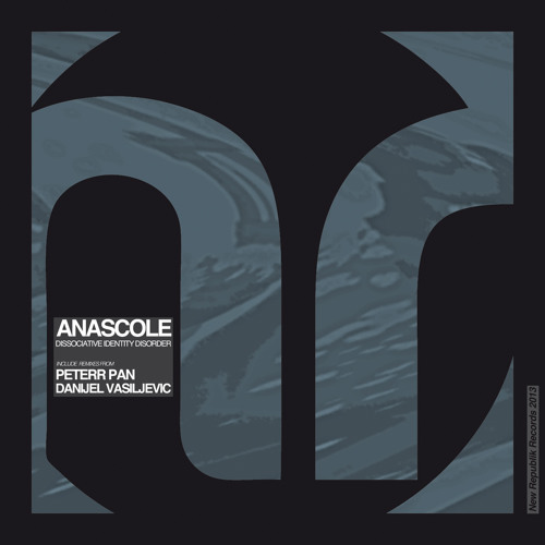Anascole - Dissociative Identity Disorder (Danijel Vasiljevic Remix) New Republik Records