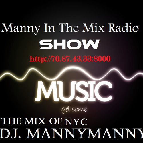 Manny In The Mix Radio Show 16 07042013