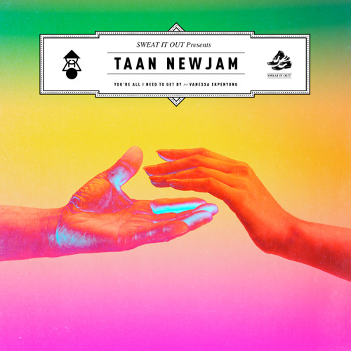 Taan Newjam ft. Vanessa Ekpenyong You're All I Need To Get By (Original Mix)
