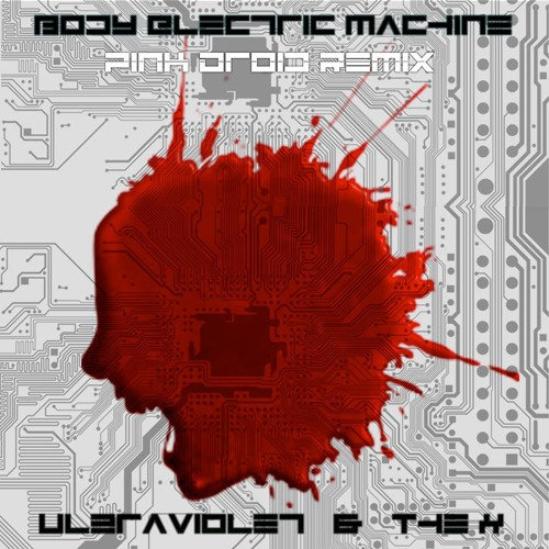 Body Electric Machine - The X - Ul2raViolet Pink Droid Remix