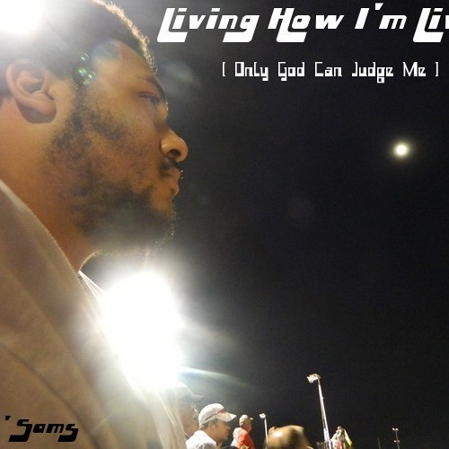 Living How I'm Living [Only God Can Judge Me] {Prod. By Js Beats}